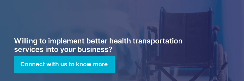 Willing to implement better health transportation services into your business? Connect with us to know more