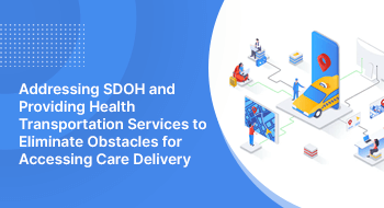 Addressing SDOH and Providing Health Transportation Services to Eliminate Obstacles for Accessing Care Delivery